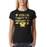 "Happy Halloween if you've got it haunt it Womens T Shirts Gold-T Shirts-Gildan-Black-S UK 10 Euro 34 Bust 32""-Daataadirect"