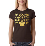 "Happy Halloween if you've got it haunt it Womens T Shirts Gold-T Shirts-Gildan-Dk Chocolate-S UK 10 Euro 34 Bust 32""-Daataadirect"