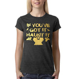 "Happy Halloween if you've got it haunt it Womens T Shirts Gold-T Shirts-Gildan-Dk Heather-S UK 10 Euro 34 Bust 32""-Daataadirect"