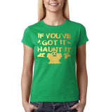 "Happy Halloween if you've got it haunt it Womens T Shirts Gold-T Shirts-Gildan-Irish Green-S UK 10 Euro 34 Bust 32""-Daataadirect"