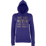 Happy Halloween you say witch like it€™s a bad thing Womens Hoodies Gold-AWD-Daataadirect.co.uk