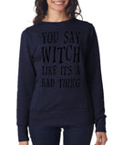 Happy Halloween you say witch like it's a bad thing Womens SweatShirt Black-ANVIL-Daataadirect.co.uk