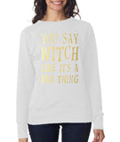 Happy Halloween You say witch like it's a bad thing Womens SweatShirt Gold-ANVIL-Daataadirect.co.uk