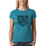 "Having fum isn't hard when you have library card Black Womens T Shirt-T Shirts-Gildan-Sapphire-S UK 10 Euro 34 Bust 32""-Daataadirect"