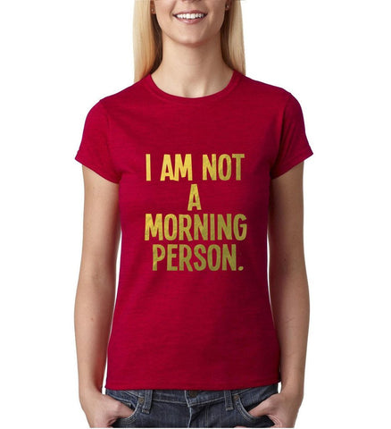 I am not a morning person Gold Womens T Shirt-Gildan-Daataadirect.co.uk