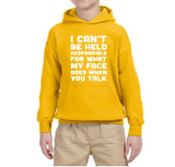 I CAN'T BE HELD RESPONSIBLE FOR WHAT MY FACE DOES WHEN YOU TALK Kids Hoodies White-Gildan-Daataadirect.co.uk
