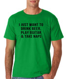 "I just want to take beer play guitar and take naps Black mens T Shirt-T Shirts-Gildan-Irish Green-S To Fit Chest 36-38"" (91-96cm)-Daataadirect"