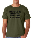 "I just want to take beer play guitar and take naps Black mens T Shirt-T Shirts-Gildan-Military Green-S To Fit Chest 36-38"" (91-96cm)-Daataadirect"