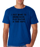 "I just want to take beer play guitar and take naps Black mens T Shirt-T Shirts-Gildan-Royal Blue-S To Fit Chest 36-38"" (91-96cm)-Daataadirect"
