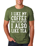 "I like my coffee how I like men , I also like tea Men T Shirt White-T Shirts-Gildan-Heather Military Green-S To Fit Chest 36-38"" (91-96cm)-Daataadirect"