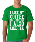 "I like my coffee how I like men , I also like tea Men T Shirt White-T Shirts-Gildan-Irish Green-S To Fit Chest 36-38"" (91-96cm)-Daataadirect"