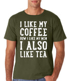 "I like my coffee how I like men , I also like tea Men T Shirt White-T Shirts-Gildan-Military Green-S To Fit Chest 36-38"" (91-96cm)-Daataadirect"