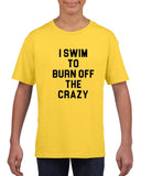 I swim to burn off the crazy Black Kids T Shirt-T Shirts-Gildan-Daisy-YXS (3-5 Year)-Daataadirect