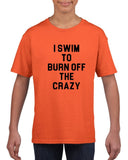 I swim to burn off the crazy Black Kids T Shirt-T Shirts-Gildan-Orange-YXS (3-5 Year)-Daataadirect