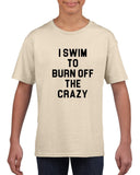 I swim to burn off the crazy Black Kids T Shirt-T Shirts-Gildan-Sand-YXS (3-5 Year)-Daataadirect