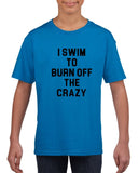 I swim to burn off the crazy Black Kids T Shirt-T Shirts-Gildan-Sapphire-YXS (3-5 Year)-Daataadirect
