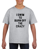 I swim to burn off the crazy Black Kids T Shirt-T Shirts-Gildan-Sport Grey-YXS (3-5 Year)-Daataadirect