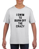 I swim to burn off the crazy Black Kids T Shirt-T Shirts-Gildan-White-YXS (3-5 Year)-Daataadirect