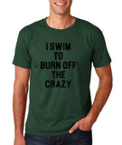 "I swim to burn off the crazy Black mens T Shirt-T Shirts-Gildan-Forest Green-S To Fit Chest 36-38"" (91-96cm)-Daataadirect"