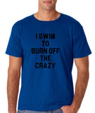 "I swim to burn off the crazy Black mens T Shirt-T Shirts-Gildan-Royal Blue-S To Fit Chest 36-38"" (91-96cm)-Daataadirect"