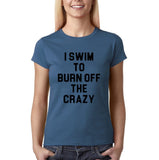 I swim to burn off the crazy Black Womens T Shirt-Daataadirect