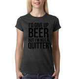"I'd give up beer but I'm not quitter Black Womens T Shirt-T Shirts-Gildan-Dk Heather-S UK 10 Euro 34 Bust 32""-Daataadirect"