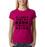 "If I can't take my book I'm not going Black Womens T Shirt-T Shirts-Gildan-Antique Heliconia-S UK 10 Euro 34 Bust 32""-Daataadirect"