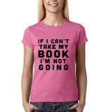 "If I can't take my book I'm not going Black Womens T Shirt-T Shirts-Gildan-Azalea-S UK 10 Euro 34 Bust 32""-Daataadirect"