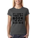 "If I can't take my book I'm not going Black Womens T Shirt-T Shirts-Gildan-Charcoal-S UK 10 Euro 34 Bust 32""-Daataadirect"