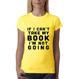 "If I can't take my book I'm not going Black Womens T Shirt-T Shirts-Gildan-Daisy-S UK 10 Euro 34 Bust 32""-Daataadirect"
