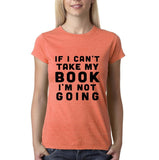 "If I can't take my book I'm not going Black Womens T Shirt-T Shirts-Gildan-Heather Orange-S UK 10 Euro 34 Bust 32""-Daataadirect"