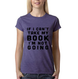"If I can't take my book I'm not going Black Womens T Shirt-T Shirts-Gildan-Heather Purple-S UK 10 Euro 34 Bust 32""-Daataadirect"