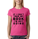 "If I can't take my book I'm not going Black Womens T Shirt-T Shirts-Gildan-Heliconia-S UK 10 Euro 34 Bust 32""-Daataadirect"