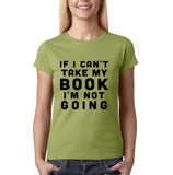 "If I can't take my book I'm not going Black Womens T Shirt-T Shirts-Gildan-Kiwi-S UK 10 Euro 34 Bust 32""-Daataadirect"