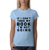 "If I can't take my book I'm not going Black Womens T Shirt-T Shirts-Gildan-Light Blue-S UK 10 Euro 34 Bust 32""-Daataadirect"