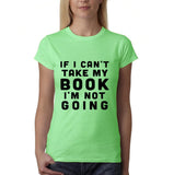 "If I can't take my book I'm not going Black Womens T Shirt-T Shirts-Gildan-Mint Green-S UK 10 Euro 34 Bust 32""-Daataadirect"