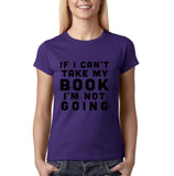 "If I can't take my book I'm not going Black Womens T Shirt-T Shirts-Gildan-Purple-S UK 10 Euro 34 Bust 32""-Daataadirect"