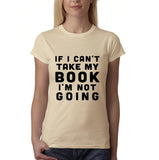 "If I can't take my book I'm not going Black Womens T Shirt-T Shirts-Gildan-Sand-S UK 10 Euro 34 Bust 32""-Daataadirect"
