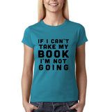"If I can't take my book I'm not going Black Womens T Shirt-T Shirts-Gildan-Sapphire-S UK 10 Euro 34 Bust 32""-Daataadirect"