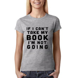 "If I can't take my book I'm not going Black Womens T Shirt-T Shirts-Gildan-Sport Grey-S UK 10 Euro 34 Bust 32""-Daataadirect"