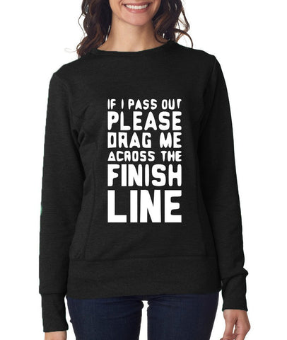 "IF I PASS OUT PLEASE DRAG ME ACROSS THE FINISH LINE Womens Sweat Shirts White-SweatShirts-ANVIL-Black-M UK 12 Euro 36 Bust 34""-Daataadirect"