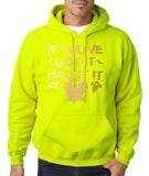 "If you've got it hanut it Mens Hoodies Gold-Hoodies-Gildan-safety green-S To Fit Chest 36-38"" (91-96cm)-Daataadirect"