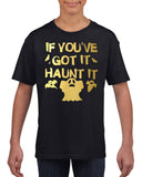 If You've got it haunt it Kids T Shirt Gold-Gildan-Daataadirect.co.uk