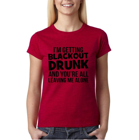 "I'm getting blackout drunk Black Womens T Shirt-T Shirts-Gildan-Antique Cherry-S UK 10 Euro 34 Bust 32""-Daataadirect"