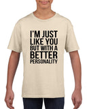 I'm just like you but with a better personality Black Kids T Shirt-Daataadirect
