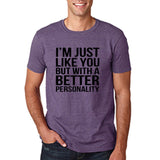 I'm just like you but with a better personality Black mens T Shirt-Daataadirect