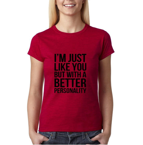 "I'm just like you but with a better personality Black Womens T Shirt-T Shirts-Gildan-Antique Cherry-S UK 10 Euro 34 Bust 32""-Daataadirect"