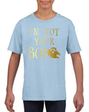 I'm not your boo Kids T Shirt Gold-T Shirts-Gildan-light blue-YXS (3-5 Year)-Daataadirect