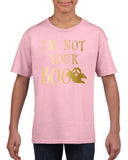 I'm not your boo Kids T Shirt Gold-T Shirts-Gildan-light pink-YXS (3-5 Year)-Daataadirect