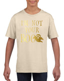 I'm not your boo Kids T Shirt Gold-T Shirts-Gildan-sand-YXS (3-5 Year)-Daataadirect